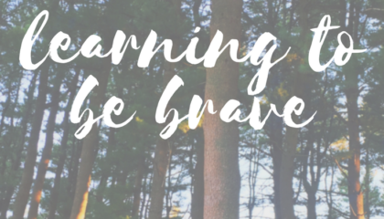 Learning to be brave | The Wanderess